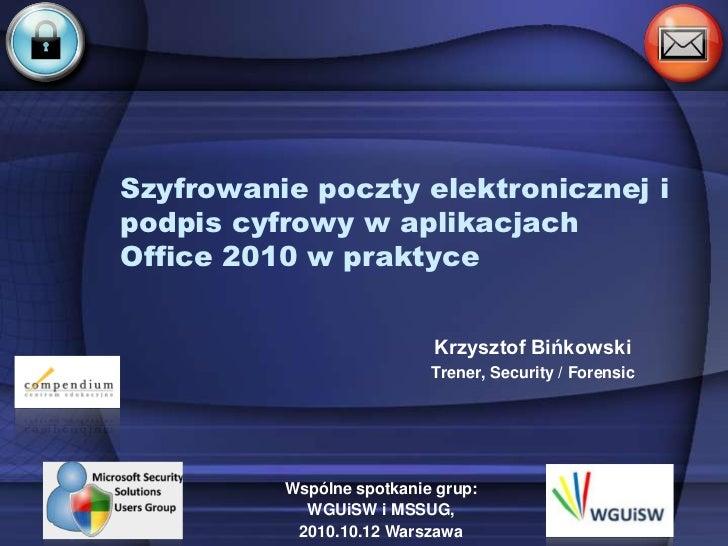 Szyfrowanie poczty elektronicznej ipodpis cyfrowy w aplikacjachOffice 2010 w praktyce                           Krzysztof ...