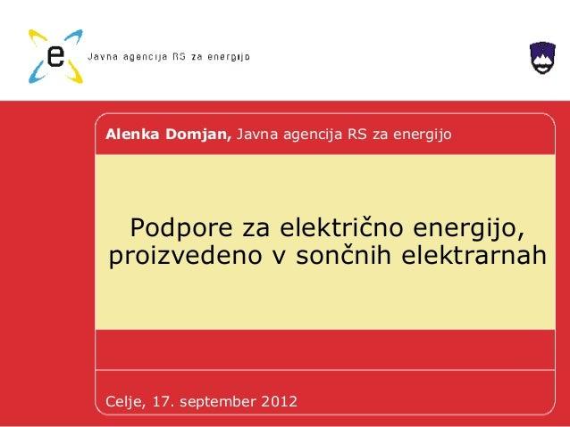 Podpore za električno energijo, proizvedeno v sončnih elektrarnah, Alenka Domjan, javna agencija rs za energijo