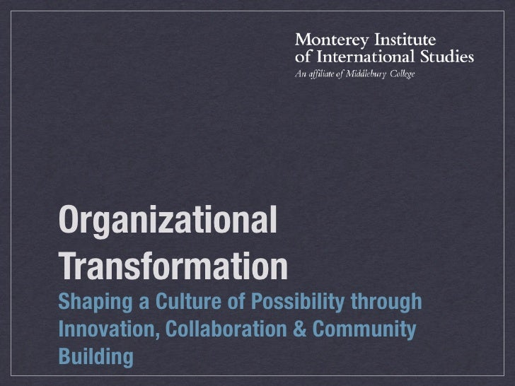 Organizational Transformation Shaping a Culture of Possibility through Innovation, Collaboration & Community Building