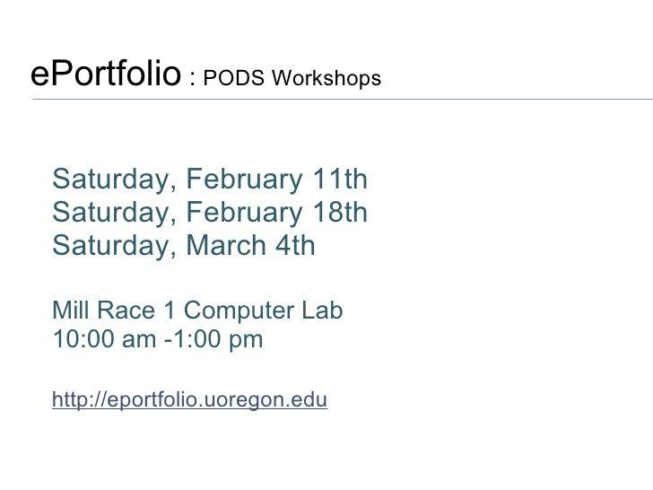 ePortfolio  :  PODS Workshops  Saturday, February 11th Saturday, February 18th Saturday, March 4th Mill Race 1 Computer La...