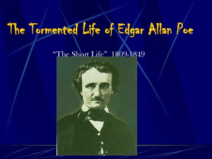 "The Tormented Life of Edgar Allan Poe <ul><li>"" The Short Life""  1809-1849 </li></ul>"