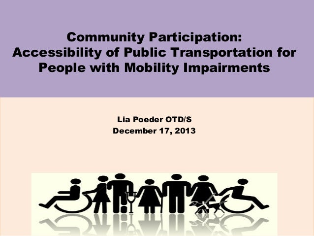 Community Participation: Accessibility of Public Transportation for People with Mobility Impairments  Lia Poeder OTD/S Dec...