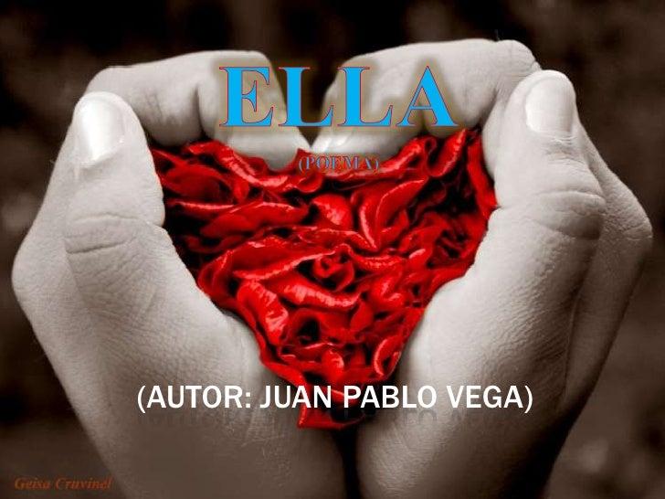 Ella<br />(poema)<br />(AUTOR: JUAN PABLO VEGA)<br />