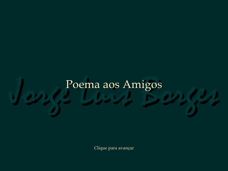 Jorge Luis Borges    Poema aos Amigos        Clique para avançar