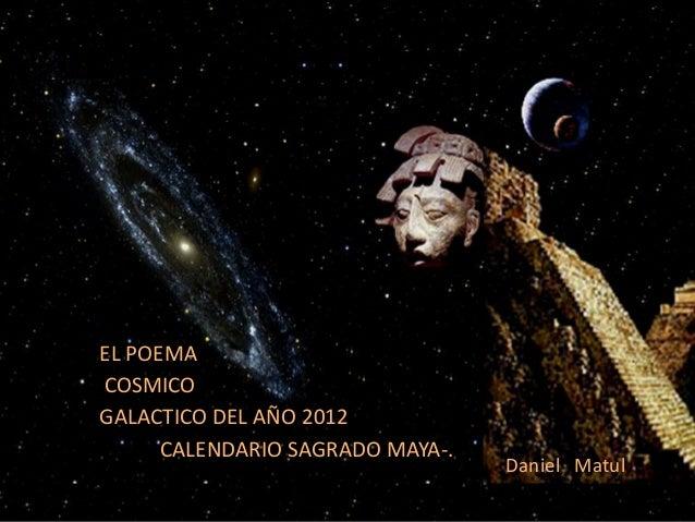 EL POEMACOSMICOGALACTICO DEL AÑO 2012      CALENDARIO SAGRADO MAYA-.                                  Daniel Matul