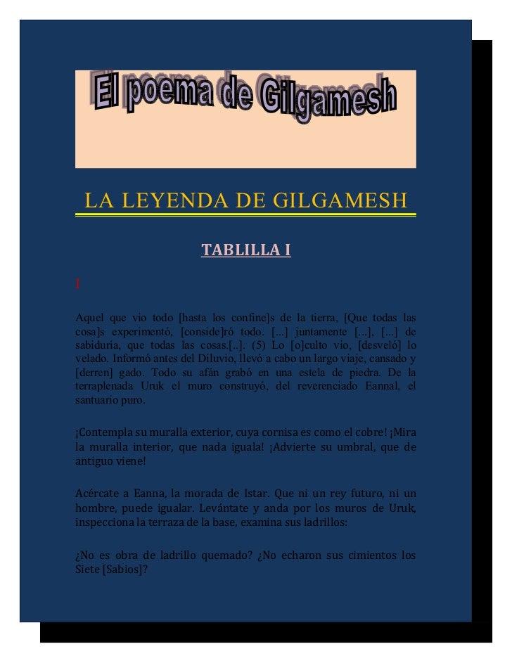 LA LEYENDA DE GILGAMESH                          TABLILLA IIAquel que vio todo [hasta los confine]s de la tierra, [Que tod...