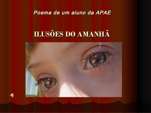 Poema de um aluno da APAEPoema de um aluno da APAE  ILUSÕES DO AMANHÃILUSÕES DO AMANHÃ