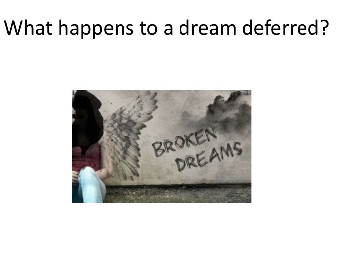 What happens to a dream deferred?<br />