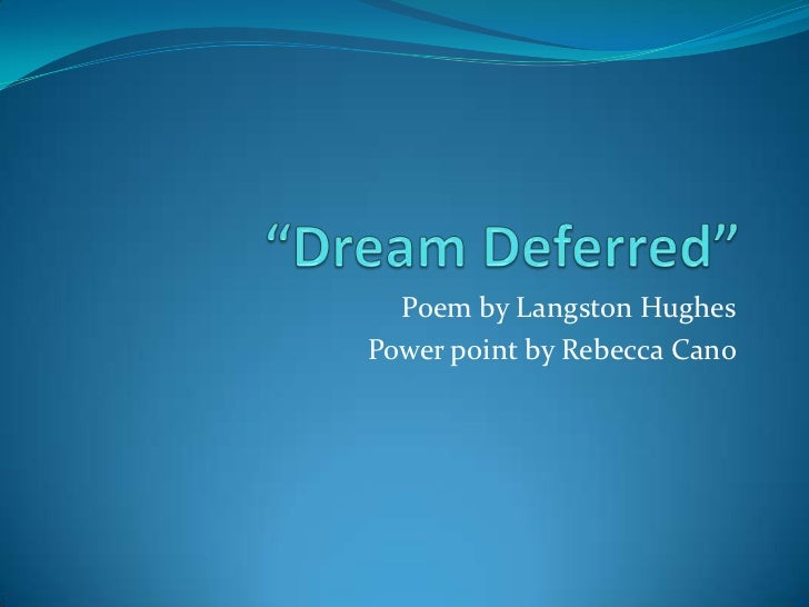 """""""Dream Deferred""""<br />Poem by Langston Hughes<br />Power point by Rebecca Cano<br />"""