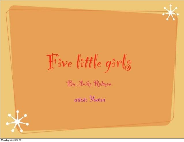 Five little girlsBy Anika Rahmanartist: YoorinMonday, April 29, 13