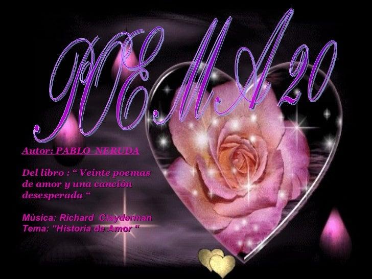 """Poema r POEMA 20 Autor: PABLO  NERUDA Del libro : """" Veinte poemas de amor y una canción desesperada """"   Mùsica: Richard  C..."""