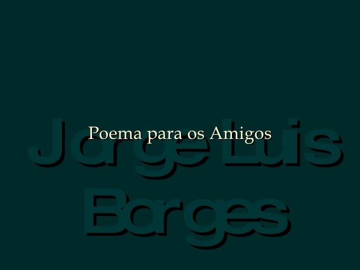 Jorge Luis Borges Poema para os Amigos
