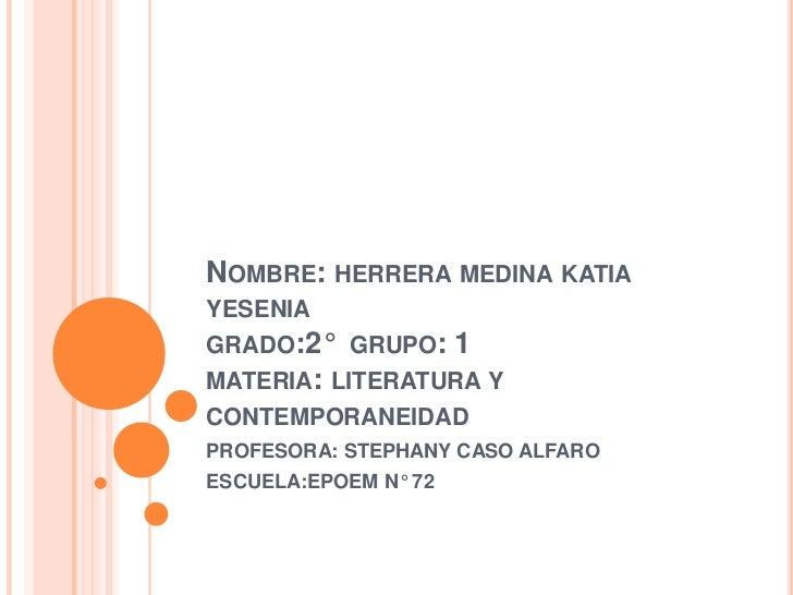 NOMBRE: HERRERA MEDINA KATIAYESENIAGRADO:2° GRUPO: 1MATERIA: LITERATURA YCONTEMPORANEIDADPROFESORA: STEPHANY CASO ALFAROES...
