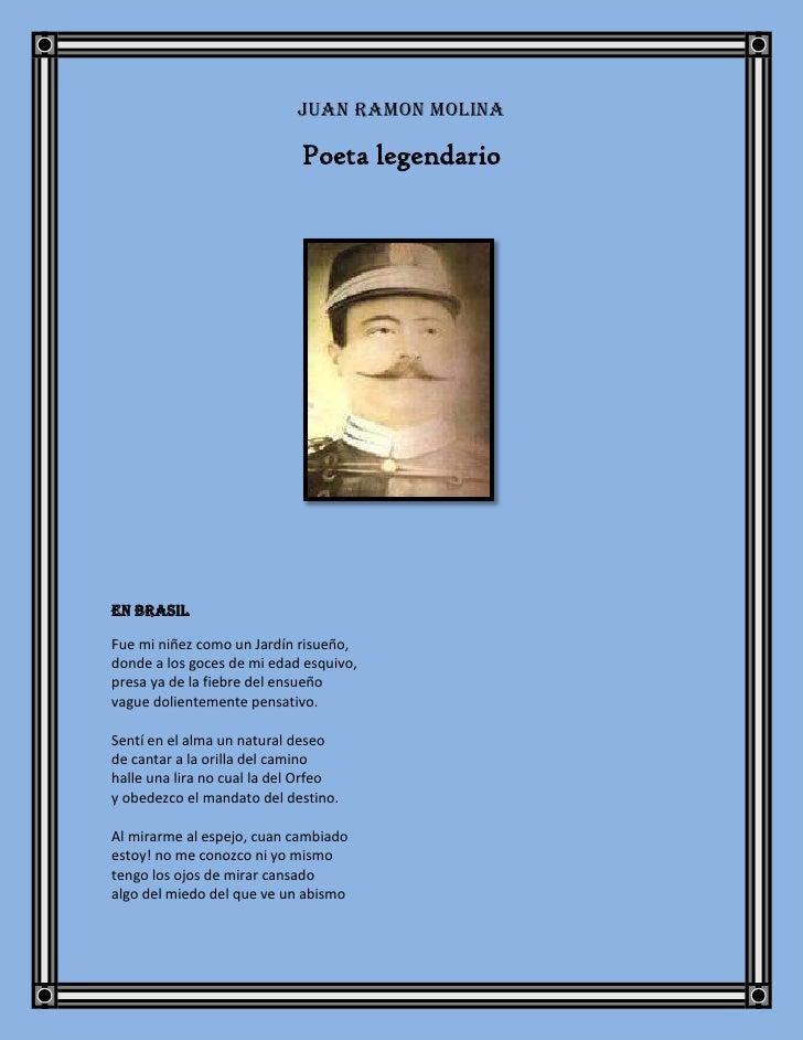 JUAN RAMON MOLINA<br />Poeta legendario<br />EN BRASIL<br />Fue mi niñez como un Jardín risueño,donde a los goces de mi ed...