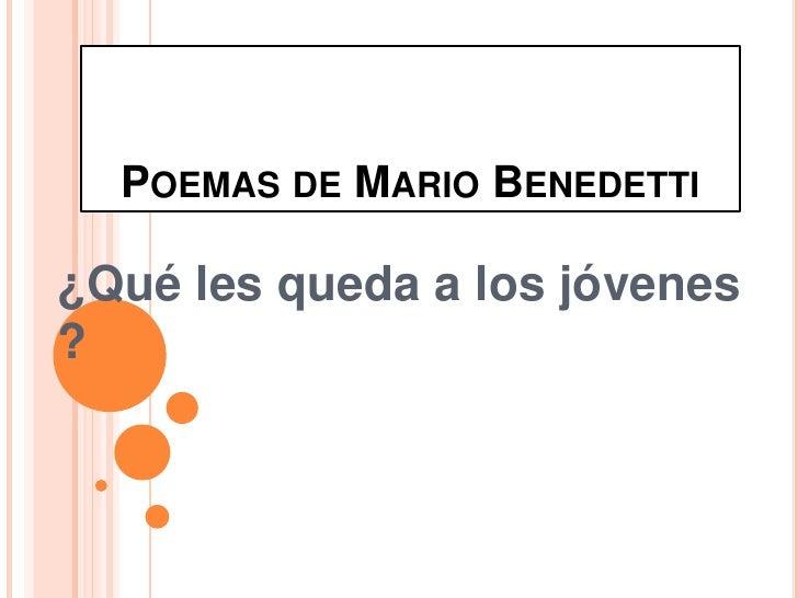 Poemas de Mario Benedetti<br />¿Qué les queda a los jóvenes ?<br />