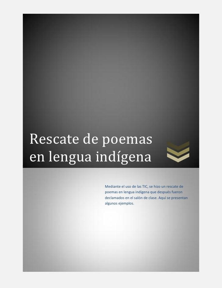 Rescate de poemasen lengua indígena           Mediante el uso de las TIC, se hizo un rescate de           poemas en lengua...