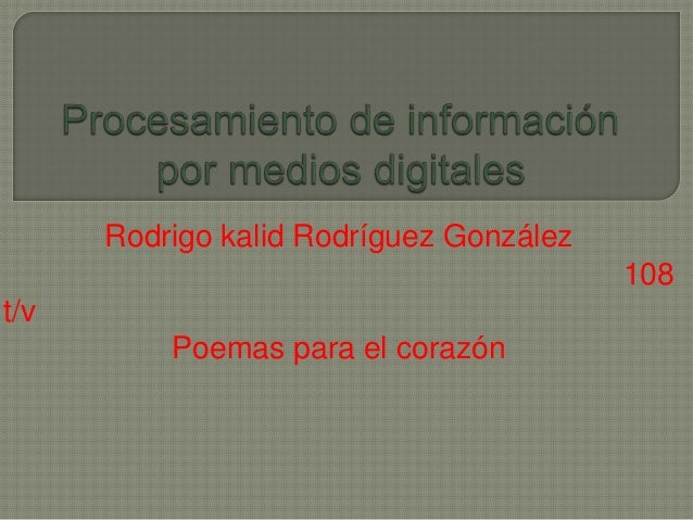 Rodrigo kalid Rodríguez González 108 t/v Poemas para el corazón