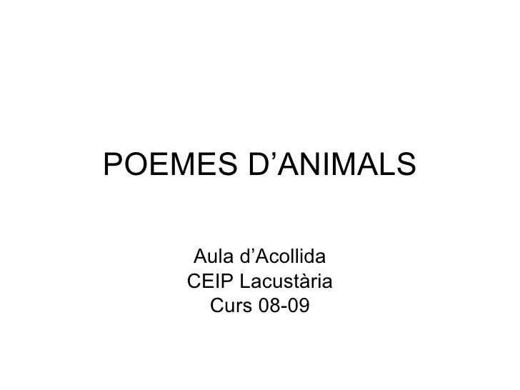 POEMES D'ANIMALS Aula d'Acollida CEIP Lacustària Curs 08-09