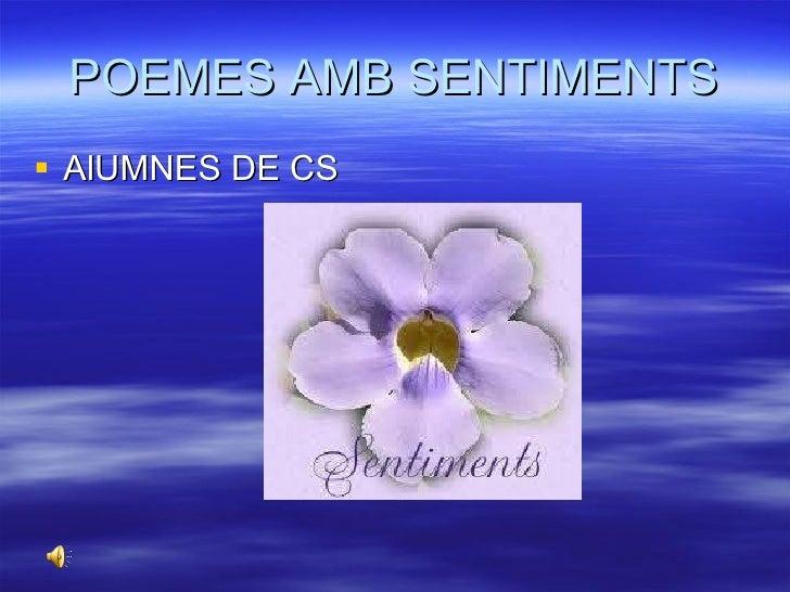 POEMES AMB SENTIMENTS <ul><li>AlUMNES DE CS </li></ul>