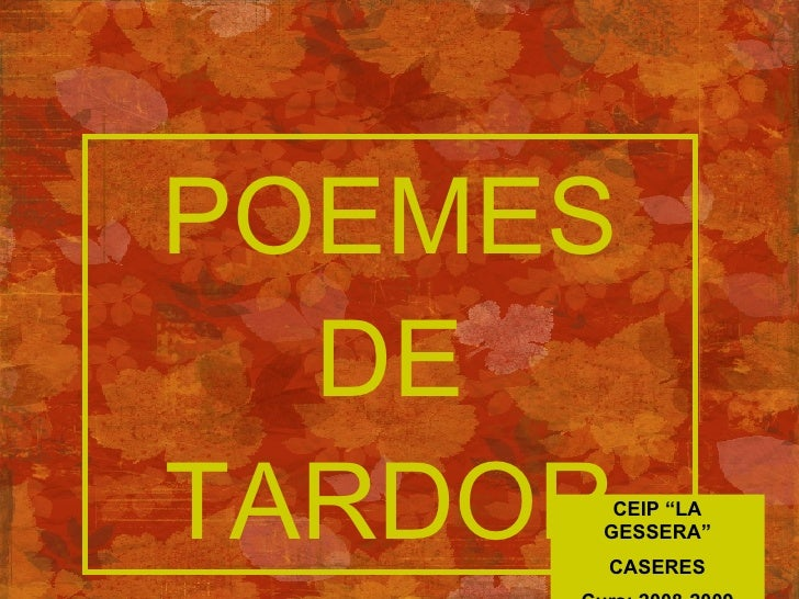 """POEMES DE TARDOR CEIP """"LA GESSERA"""" CASERES Curs: 2008-2009"""