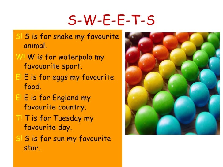 S-W-E-E-T-S <ul><li>S!  S is for snake my favourite animal. </li></ul><ul><li>W!  W is for waterpolo my favouorite sport. ...