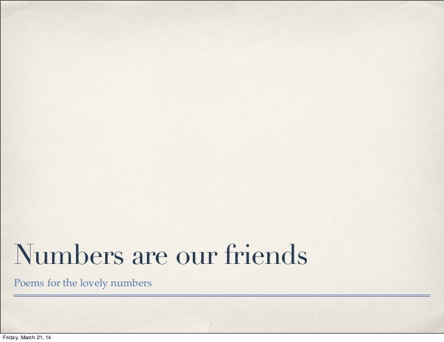 Numbers are our friends Poems for the lovely numbers Friday, March 21, 14