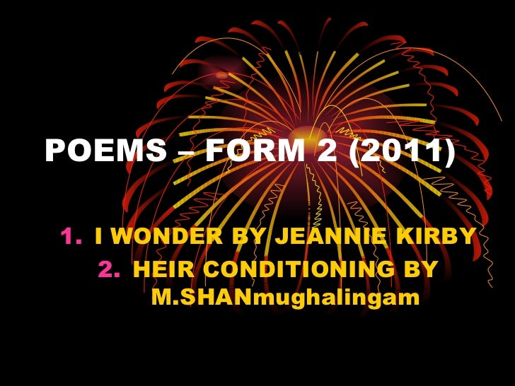 POEMS – FORM 2 (2011)1. I WONDER BY JEANNIE KIRBY   2. HEIR CONDITIONING BY       M.SHANmughalingam