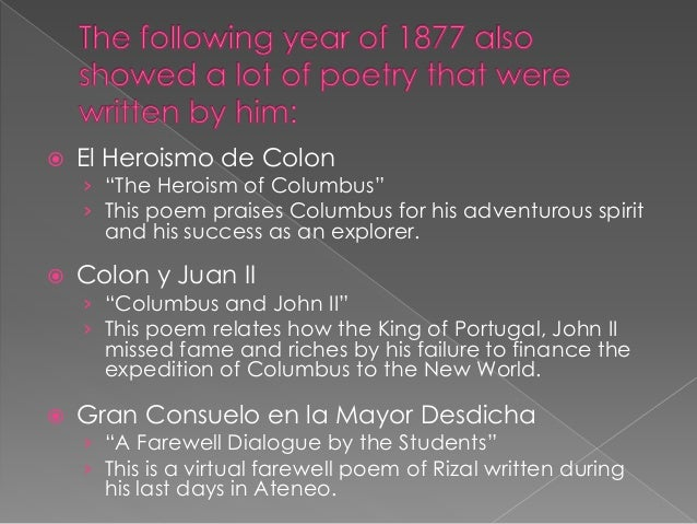 the poetry of rizal Jose rizal is the philippines' national hero he was an amazing polymath one of the fields he excelled in is poetry while other poets wrote out of sheer creativity, rizal wrote mostly out of fervor for his motherland.