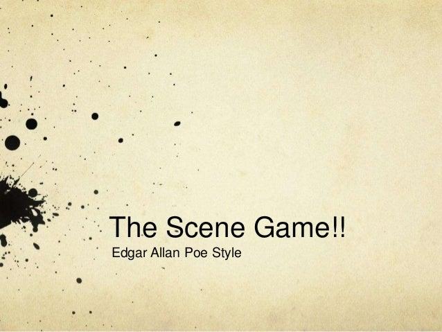 The Scene Game!!Edgar Allan Poe Style