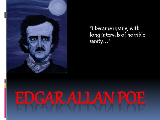 "EDGAR ALLAN POE ""I became insane, with long intervals of horrible sanity…"""