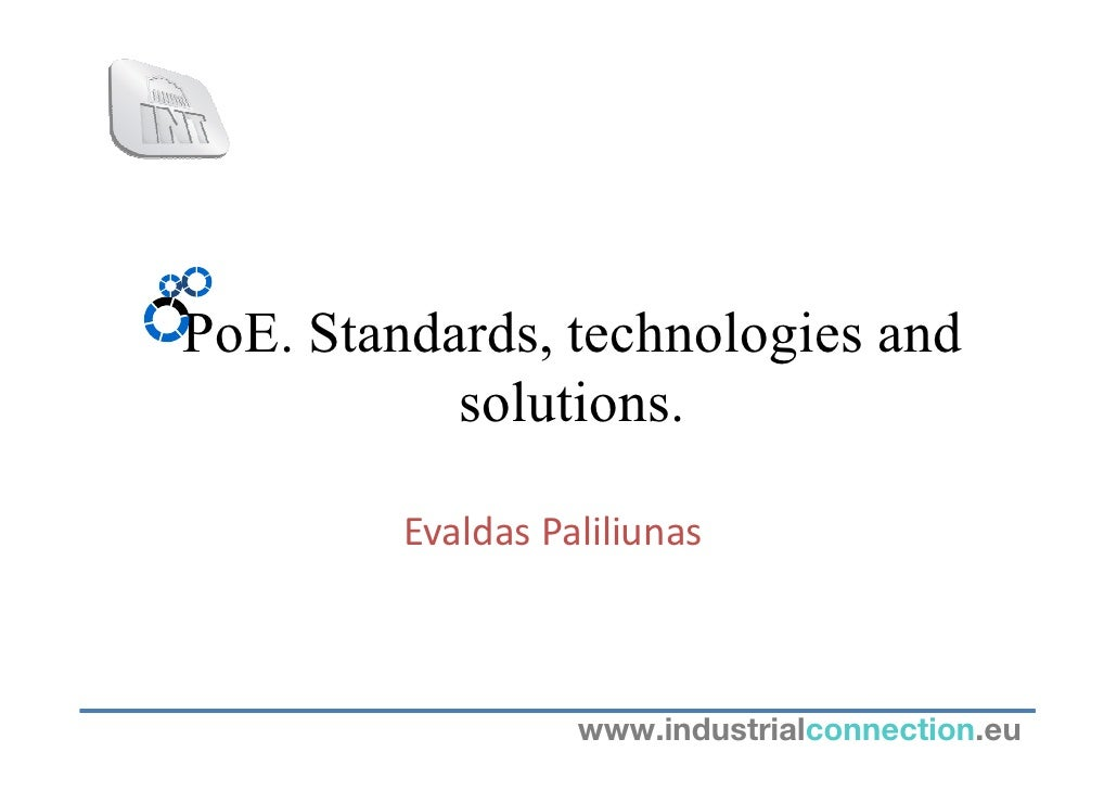 PoE. Standards, technologies and           solutions.         Evaldas Paliliunas                   www.industrialconnectio...