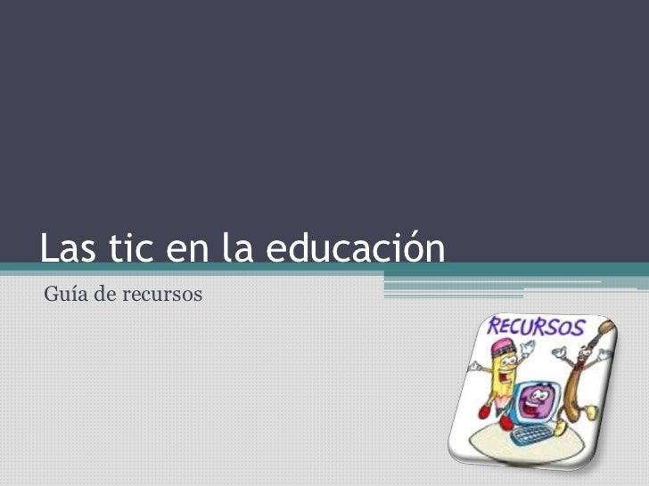 Las tic en la educación<br />Guía de recursos<br />