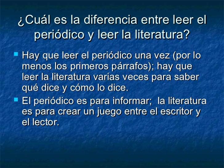 ¿Cuál es la diferencia entre leer el  periódico y leer la literatura?   Hay que leer el periódico una vez (por lo    meno...