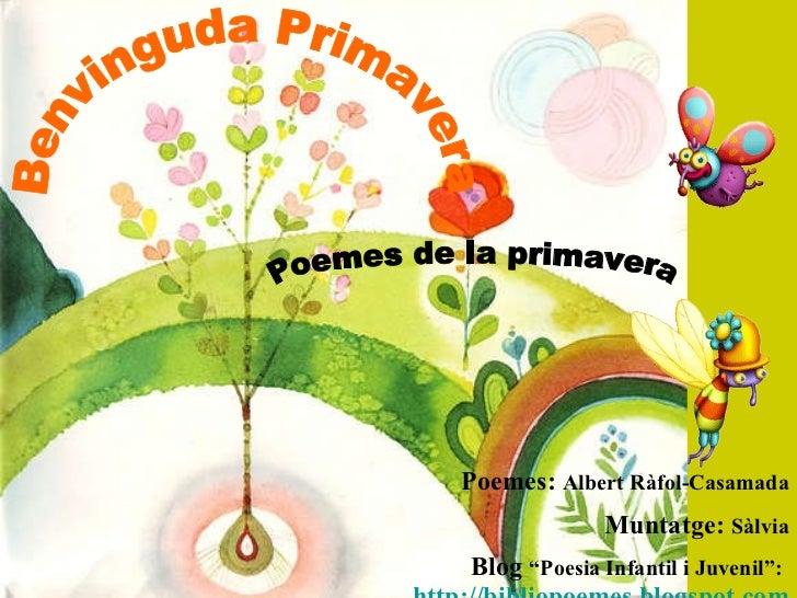 """Benvinguda Primavera Poemes de la primavera Poemes:  Albert Ràfol-Casamada Muntatge:  Sàlvia Blog  """"Poesia Infantil i Juve..."""