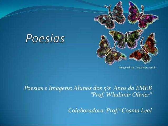 """Poesias e Imagens: Alunos dos 5ºs Anos da EMEB """"Prof. Wladimir Olivier"""" Colaboradora: Prof.ª Cosma Leal Imagem: http://wp...."""