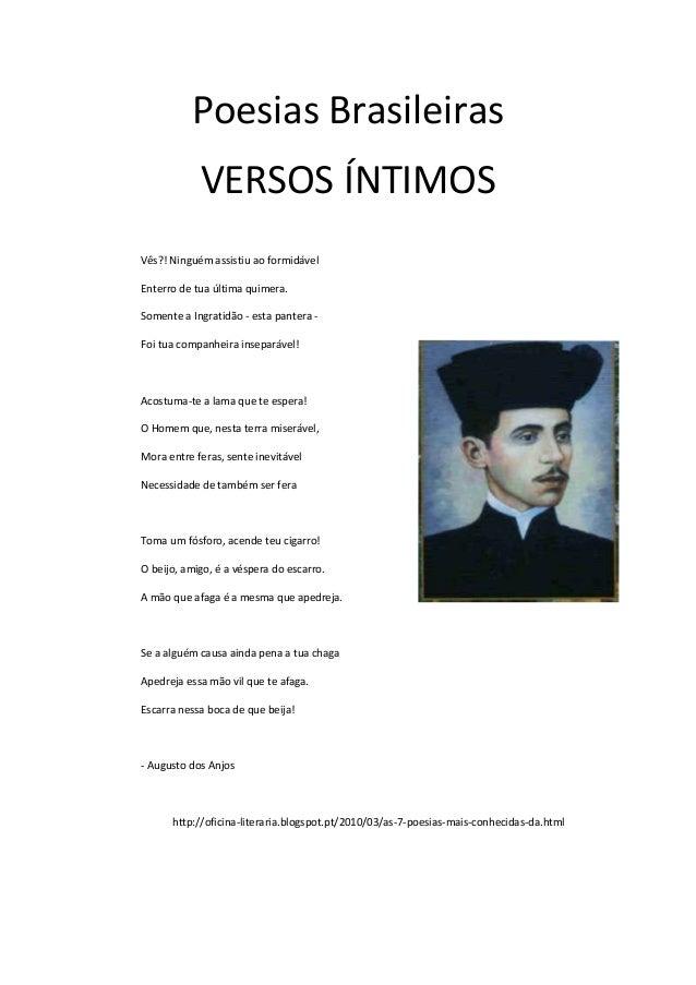 Poesias Brasileiras            VERSOS ÍNTIMOSVês?! Ninguém assistiu ao formidávelEnterro de tua última quimera.Somente a I...