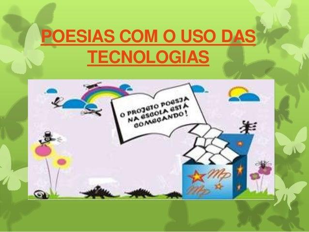 POESIAS COM O USO DAS TECNOLOGIAS