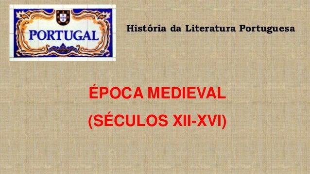 História da Literatura Portuguesa ÉPOCA MEDIEVAL (SÉCULOS XII-XVI)