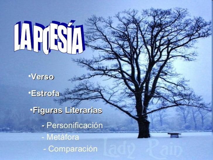 LA POESÍA <ul><li>Verso </li></ul><ul><li>Estrofa </li></ul><ul><li>Figuras Literarias </li></ul>-  Personificación - Metá...