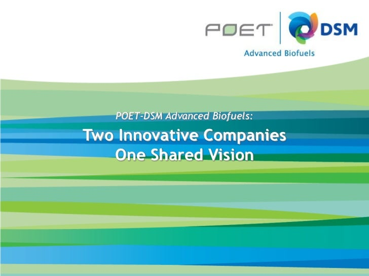 POET-DSM Advanced Biofuels:      Two Innovative CompaniesPresentation Title                 One Shared VisionAuthorAuthor'...