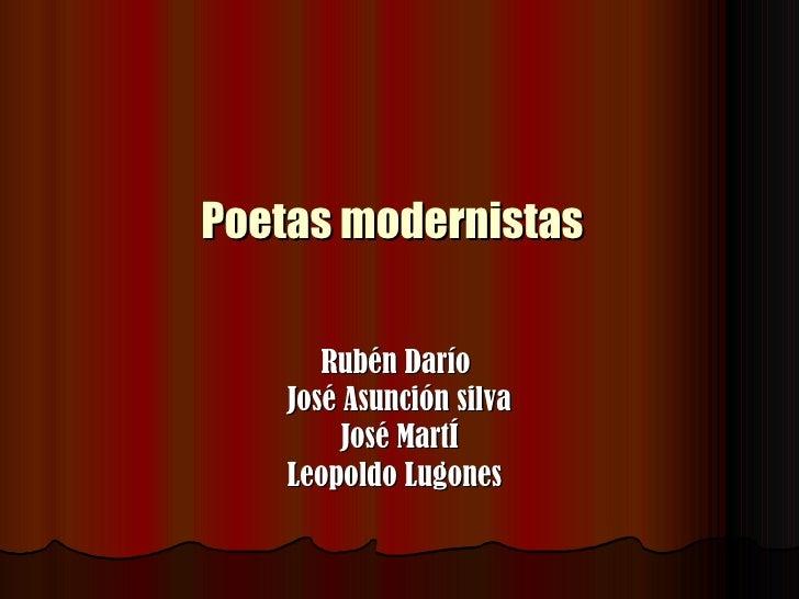 Poetas modernistas   Rubén Darío  José Asunción silva José MartÍ Leopoldo Lugones