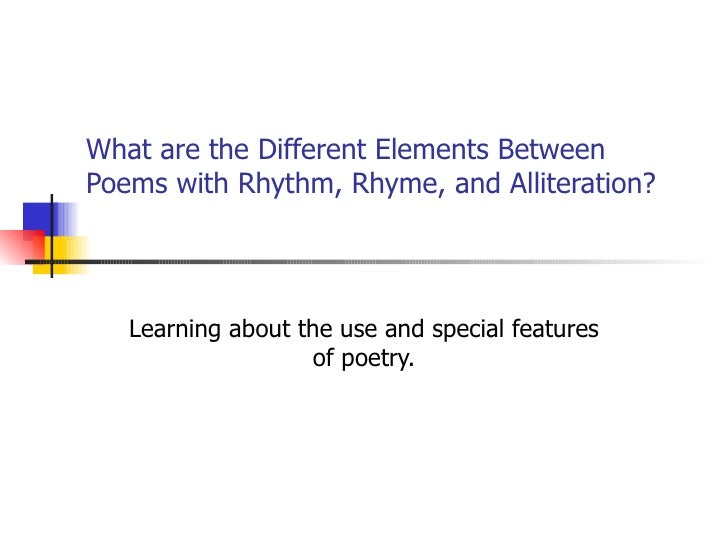 What are the Different Elements Between Poems with Rhythm, Rhyme, and Alliteration? Learning about the use and special fea...