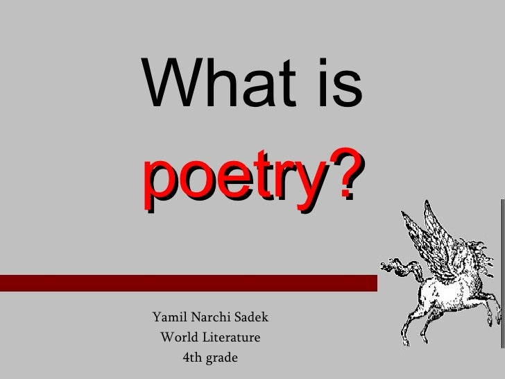 What is poetry? Yamil Narchi Sadek World Literature 4th grade
