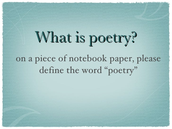 "What is poetry? <ul><li>on a piece of notebook paper, please define the word ""poetry"" </li></ul>"