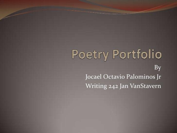 Poetry Portfolio<br />By<br />Jocael Octavio Palominos Jr<br />Writing 242 Jan VanStavern<br />