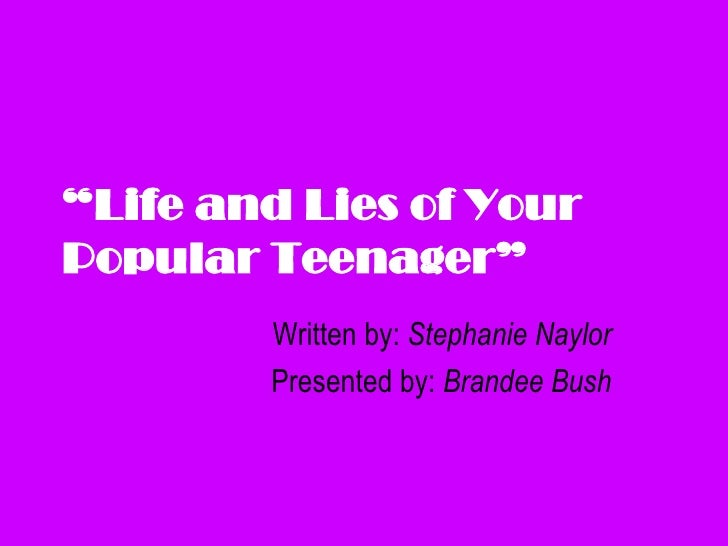 """ Life and Lies of Your  Popular Teenager"" Written by:  Stephanie Naylor Presented by:  Brandee Bush"