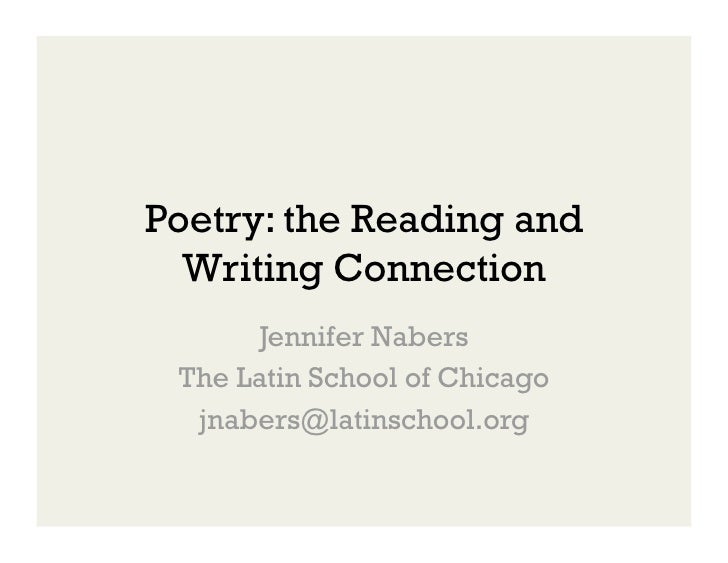 Poetry: the Reading and   Writing Connection        Jennifer Nabers  The Latin School of Chicago   jnabers@latinschool.org