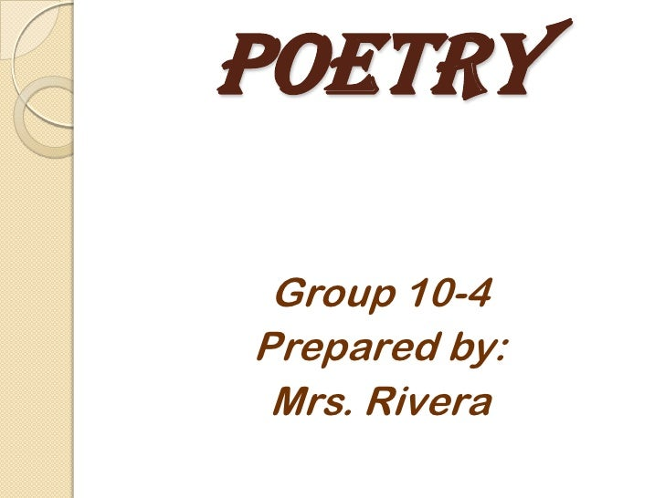 Poetry Group 10-4Prepared by: Mrs. Rivera