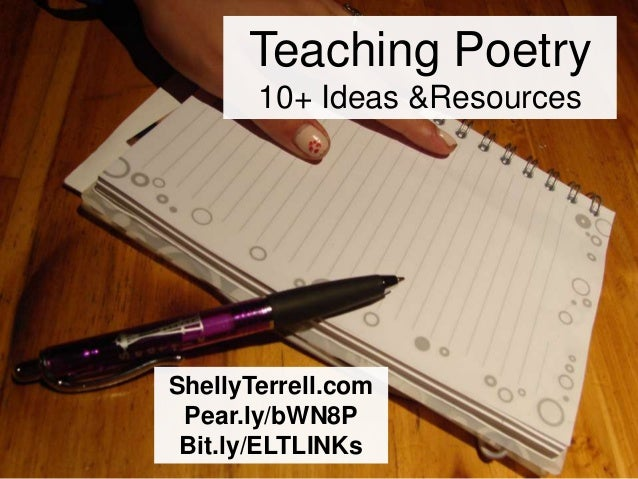 Teaching Poetry       10+ Ideas &ResourcesShellyTerrell.com Pear.ly/bWN8P Bit.ly/ELTLINKs