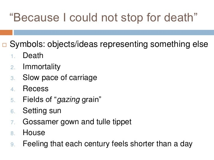 because i could not stop for death analysis essay Because i could not stop for death analysis - literary elements personification alliteration end rhyme symbolism death/ he kindly stopped for me .